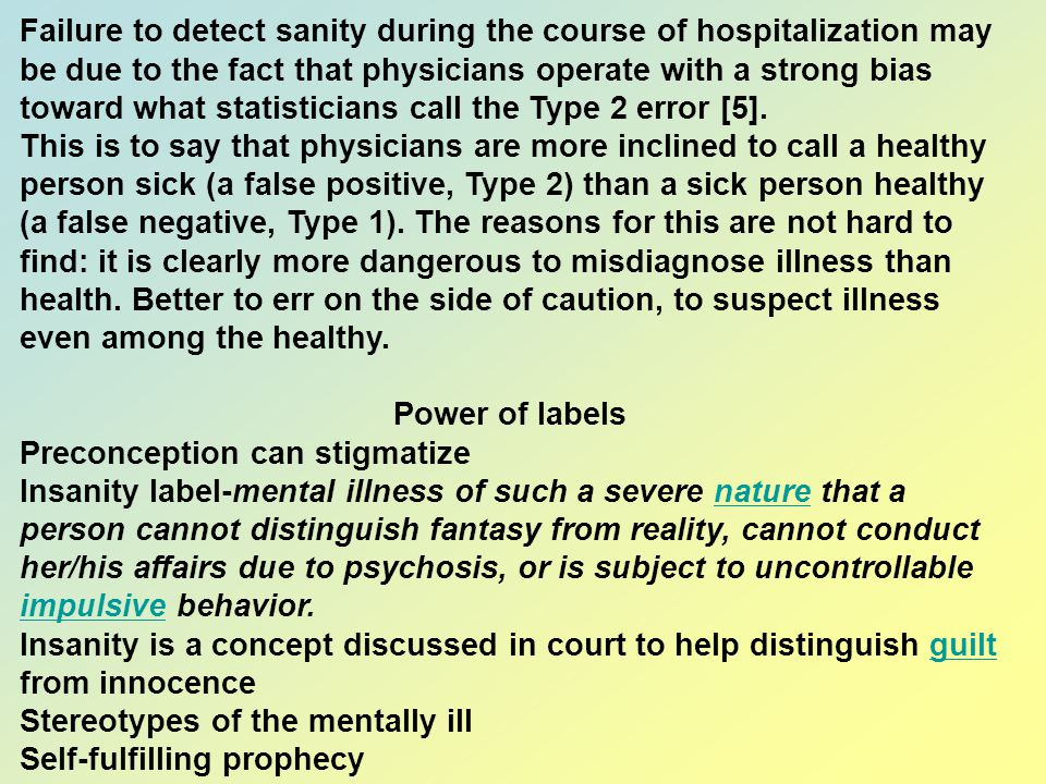 Failure to detect sanity during the course of hospitalization may be due to the fact that physicians operate with a strong bias toward what statisticians call the Type 2 error [5].